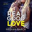 Real Good Love: Book Two of the Real Duet Hörbuch von Meghan March Gesprochen von: Elena Wolfe, Sebastian York