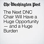 The Next DNC Chair Will Have a Huge Opportunity — and a Huge Burden | E.J. Dionne Jr.