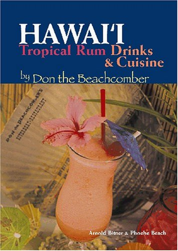 Hawaii Tropical Rum Drinks & Cuisine by Don the Beachcomber by Arnold Bitner, Phoebe Beach