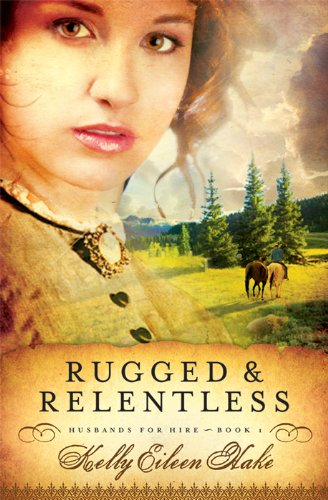 Rugged and Relentless (Husbands for Hire Book 1) by [Hake, Kelly Eileen]