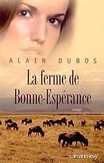 La ferme de Bonne-Espérance : roman, Dubos, Alain