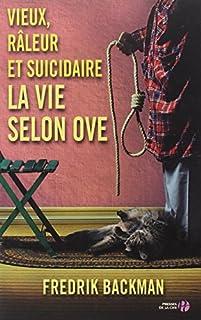 Vieux, râleur et suicidaire : la vie selon Ove, Backman, Fredrik