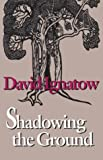 Shadowing the Ground, Ignatow, David, 0819511978