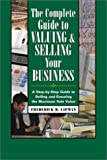 img - for The Complete Guide to Valuing and Selling Your Business: A Step-by-Step Guide to Selling and Ensuring the Maximum Sale Value of Your Business book / textbook / text book
