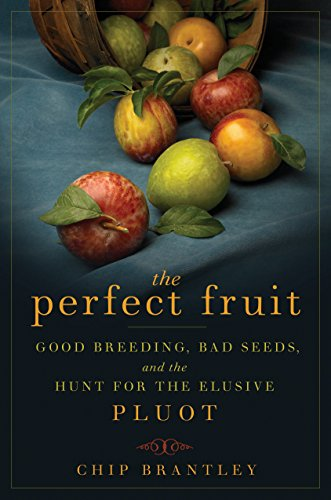 (The Perfect Fruit: Good Breeding, Bad Seeds, and the Hunt for the Elusive Pluot)