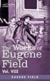 The Works of Eugene Field, Eugene Field, 1616406593