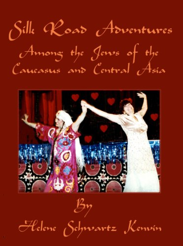 Silk Road Adventures: Among The Jews Of The Caucasus And Central Asia