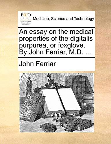 (An essay on the medical properties of the digitalis purpurea, or foxglove. By John Ferriar, M.D. ...)