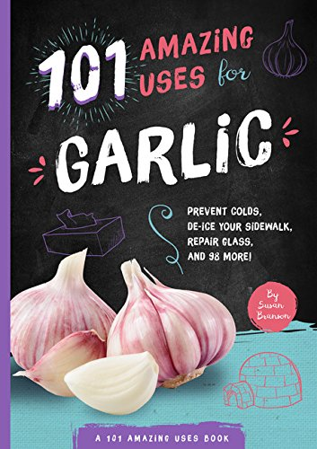 101 Amazing Uses for Garlic (101 Amazing Uses) (101 Ways) (101 Wellness) by Susan Branson