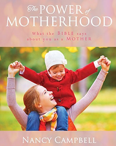 The Power of Motherhood: What the Bible says about Mothers
