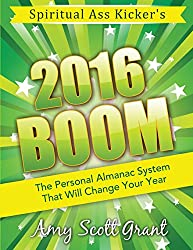 2016 Boom: The Personal Almanac System That Will Change Your Year (Spiritual Ass Kicker) (Volume 2)