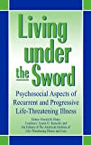 img - for Living under the Sword: Psychosocial Aspects of Recurrent and Progressive Life-Threatening Illness book / textbook / text book
