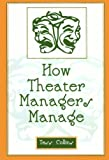 How Theater Managers Manage, Tess Collins, 0810846837