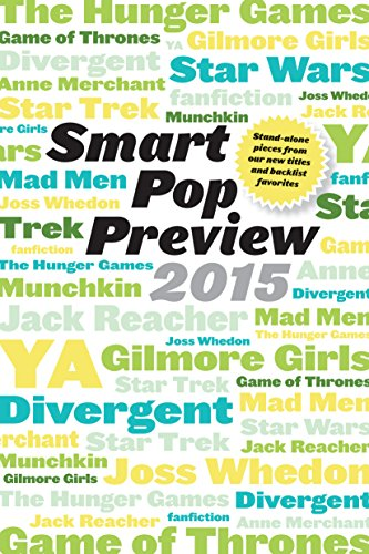 Smart Pop Preview 2015: Standalone Pieces on Zombies, Gilmore Girls, The Hunger Games, Mad Men, Star Wars, Munchkin, Game of Thrones, Reacher, and More (English Edition)