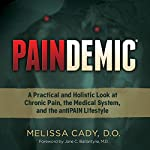Paindemic: A Practical and Holistic Look at Chronic Pain, the Medical System, and the antiPAIN Lifestyle | Melissa Cady D.O.