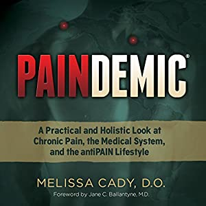 Paindemic: A Practical and Holistic Look at Chronic Pain, the Medical System, and the antiPAIN Lifestyle Audiobook