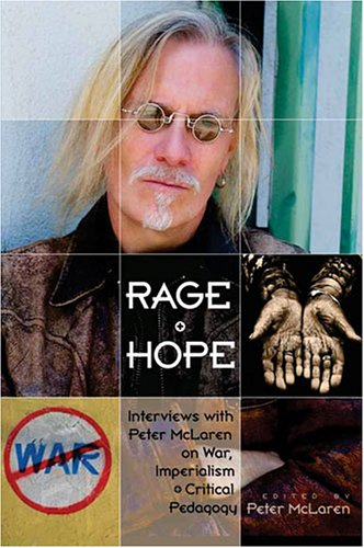 Rage and Hope: Interviews with Peter McLaren on War, Imperialism, and Critical Pedagogy (Counterpoints)