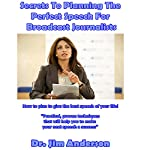Secrets to Planning the Perfect Speech for Broadcast Journalists: How to Plan to Give the Best Speech of Your Life! | Dr. Jim Anderson