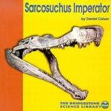 Sarcosuchus, Daniel Cohen, 0736825258