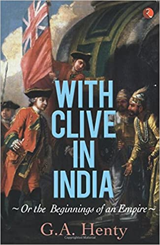 Book With Clive in India or, The Beginnings of an Empire