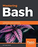Read Online Mastering Bash: A Step-by-Step Guide to working with Bash Programming and Shell Scripting Kindle Editon