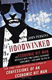 Hoodwinked: An Economic Hit Man Reveals Why the World Financial Markets Imploded by John Perkins (2011-12-15)