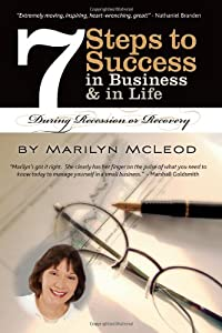 7 Steps to Success: In Business & in Life During Recession or Recovery