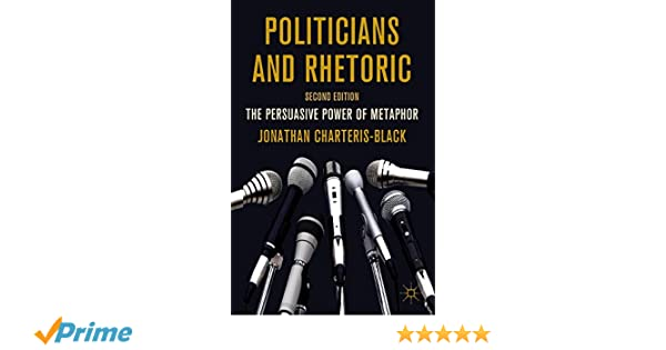 Politicians and Rhetoric: The Persuasive Power of Metaphor (2nd Edition)