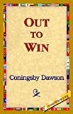 Out to Win, Coningsby Dawson, 1421820269