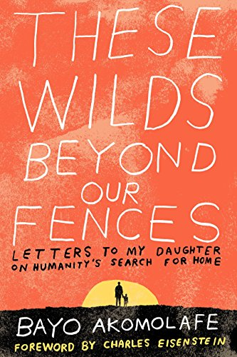 These Wilds Beyond Our Fences: Letters to My Daughter on Humanity