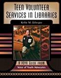 Teen Volunteer Services in Libraries, Kellie Shoemaker Gillespie and Kellie M. Gillespie, 0810848376