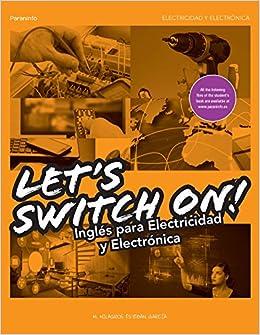 LetŽs Switch On! Inglés para Electricidad y Electrónica Electricidad Electronica: Amazon.es: MARÍA DE LOS MILAGROS ESTEBAN GARCÍA: Libros