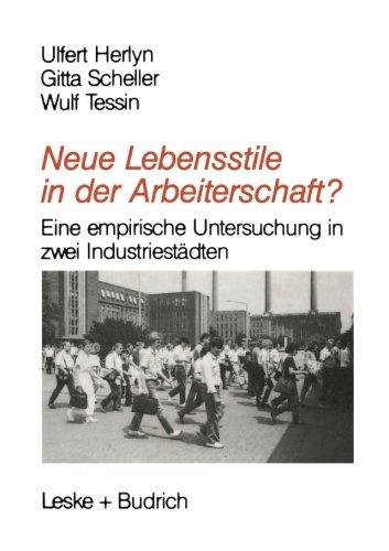 Neue Lebensstile in der Arbeiterschaft?: Eine empirische Untersuchung in zwei Industriestädten (German Edition)