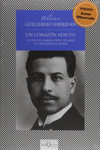 Un corazon adicto. La vida de Ramon Lopez Velarde y otros ensayos afines (Spanish Edition)