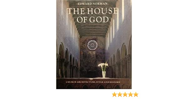 House Of God Church Architecture Style And History Edward Norman