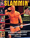 Slammin: Wrestlings Greatest Heroes and Villains
