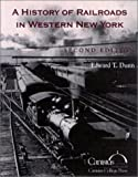 A History of Railroads in Western New York, Edward T. Dunn, 0967148030