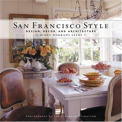 San Francisco Style Design Decor And Architecture Saeks Diane Dorrans Livingston David Duncan 0765145107228 Amazon Com Books