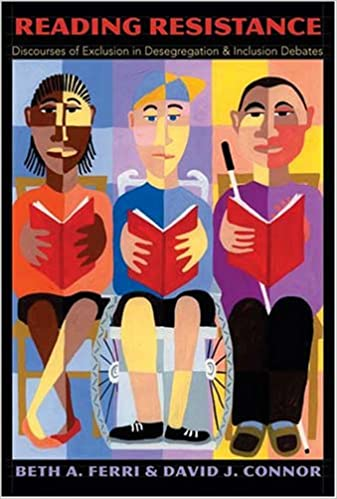 Reading resistance : discourses of exclusion in desegregation & inclusion debates / Beth A. Ferri & David J. Connor