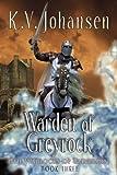 Warden of Greyrock, K. V. Johansen, 1554690056