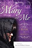 Mary and Me from Ruin to Royalty, Daveena Mcwade Schronce, 1607910683