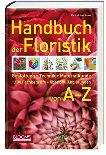 handbuch-der-floristik-gestaltung-technik-materialkunde-1-100-fachbegriffe-ber-500-abbildungen