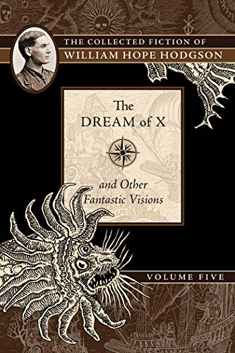 Product picture for The Dream of X and Other Fantastic Visions: The Collected Fiction of William Hope Hodgson, Volume 5 by William Hope Hodgson