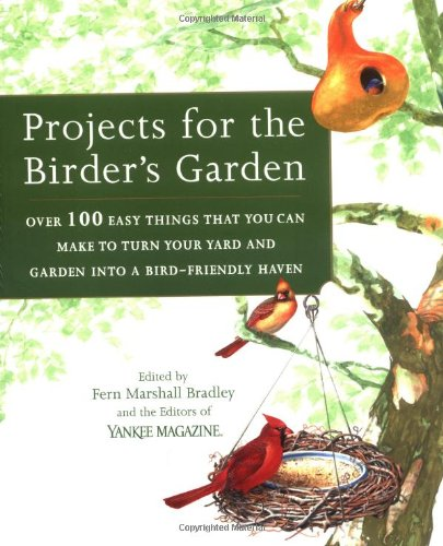 Read Online Projects for the Birder's Garden: Over 100 Easy Things That You can Make to Turn Your Yard and Garden into a Bird- Friendly Haven PDF