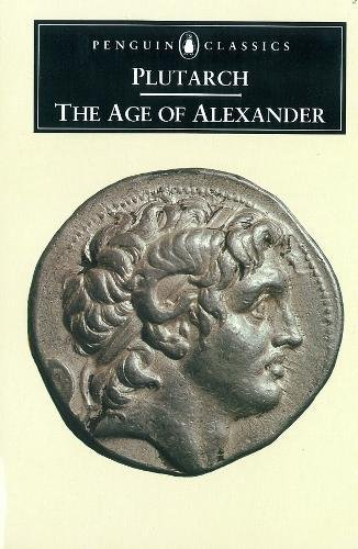 The Age of Alexander: Nine Greek Lives (Penguin Classics, L286)