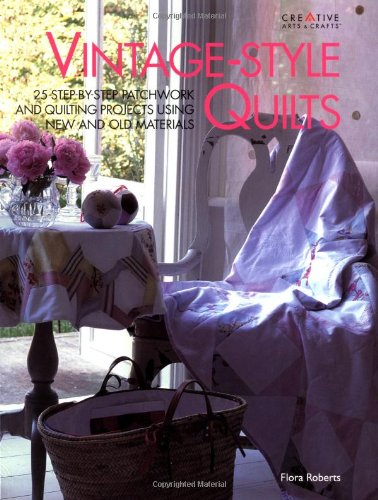 Vintage-Style Quilts: 25 Step-by-Step Patchwork and Quilting Projects PDF
