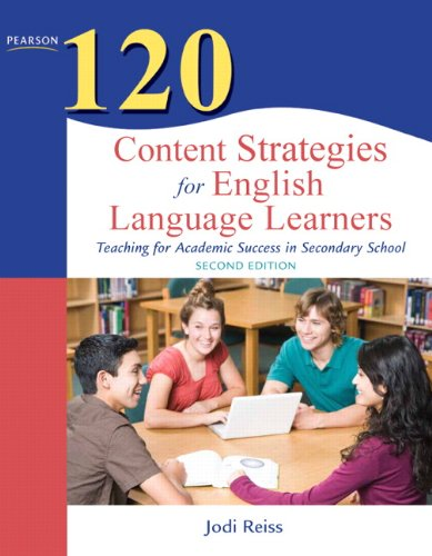 120 Content Strategies for English Language Learners: Teaching for Academic Success in Secondary School (2nd Edition) (Teaching Strategies ()