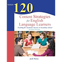 120 Content Strategies for English Language Learners: Teaching for Academic Success in Secondary School (2nd Edition)