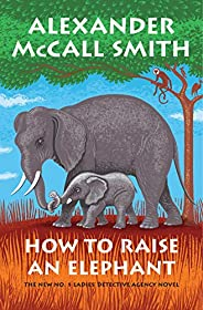 How to Raise an Elephant: No. 1 Ladies' Detective Agency (21) (No. 1 Ladies' Detective Agency