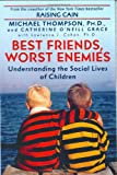 Best Friends, Worst Enemies, Michael Thompson and Catherine O'Neill Grace, 0345438094